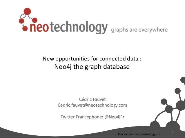 Cédric Fauvet Cedric.fauvet@neotechnology.com Twitter Francophone: @Neo4jFr 1 Confidential - Neo Technology, Inc. New oppo...