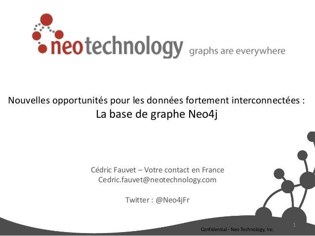 Cédric Fauvet – Votre contact en FranceCedric.fauvet@neotechnology.comTwitter : @Neo4jFr1Confidential - Neo Technology, In...