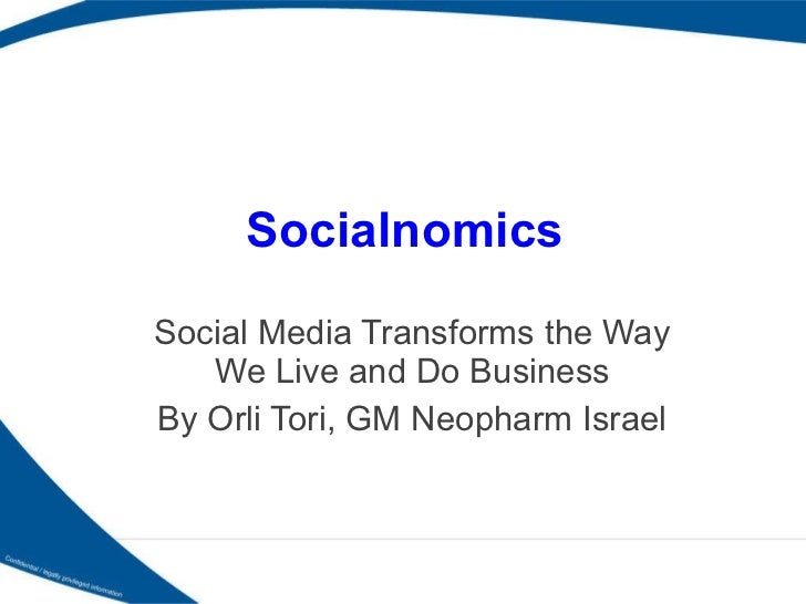 Socialnomics Social Media Transforms the Way We Live and Do Business By Orli Tori, GM Neopharm Israel