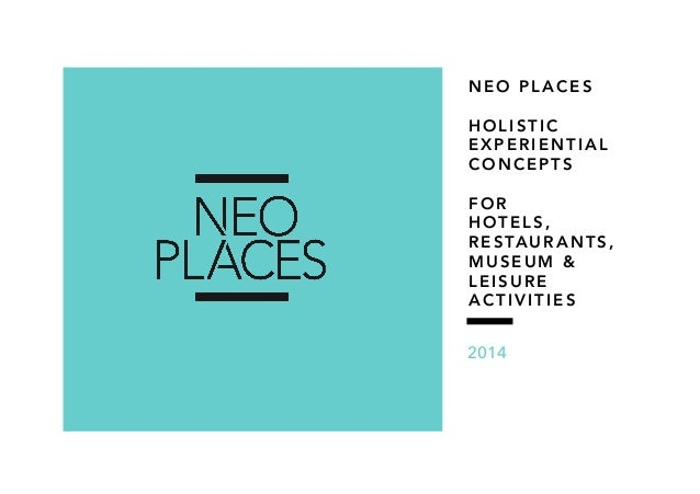 NEO PLACES HOLISTIC EXPERIENTIAL CONCEPTS FOR HOTELS, R E S TA U R A N T S , MUSEUM & LEISURE ACTIVITIES 2014