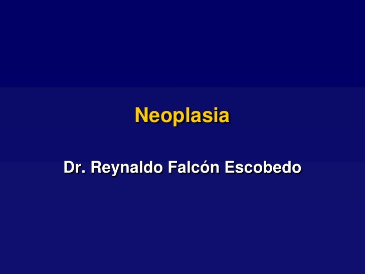 Neoplasia  Dr. Reynaldo Falcón Escobedo