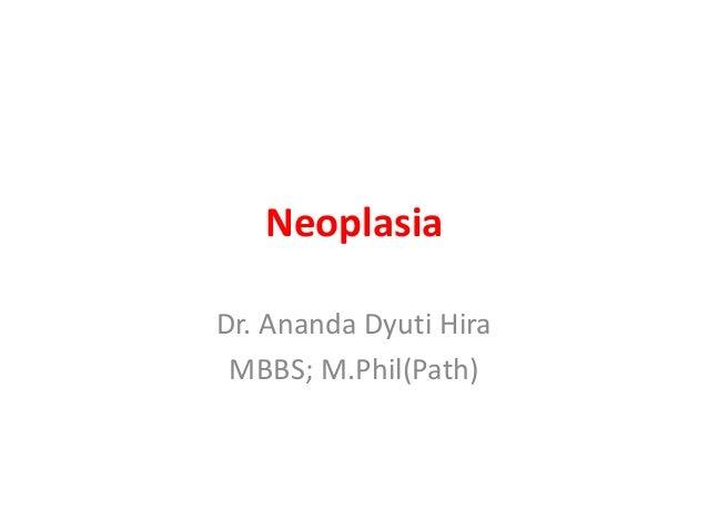 Neoplasia Dr. Ananda Dyuti Hira MBBS; M.Phil(Path)