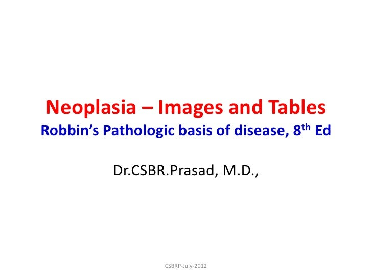 Neoplasia – Images and TablesRobbin's Pathologic basis of disease, 8th Ed          Dr.CSBR.Prasad, M.D.,                  ...