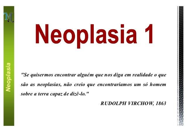"""Neoplasia 1Neoplasia            """"Se quisermos encontrar alguém que nos diga em realidade o que            são as neoplasia..."""
