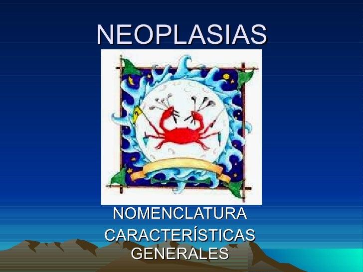 NEOPLASIAS NOMENCLATURA CARACTERÍSTICAS GENERALES
