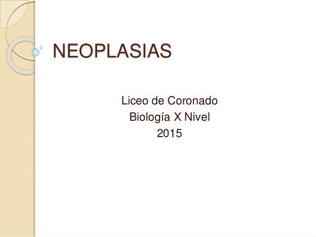 NEOPLASIAS Liceo de Coronado Biología X Nivel 2015