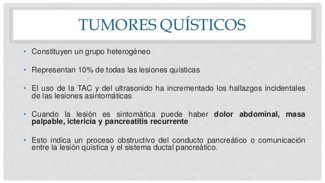 TUMORES QUÍSTICOS • Constituyen un grupo heterogéneo • Representan 10% de todas las lesiones quísticas • El uso de la TAC ...