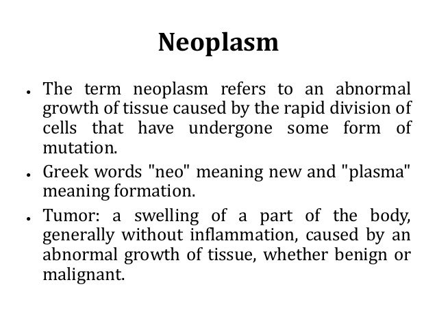 Neoplasm ● The term neoplasm refers to an abnormal growth of tissue caused by the rapid division of cells that have underg...