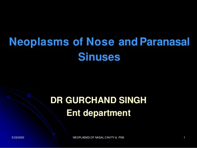 Neoplasms of Nose and Paranasal Sinuses DR GURCHAND SINGH Ent department 5/23/2020 1NEOPLASMS OF NASAL CAVITY & PNS