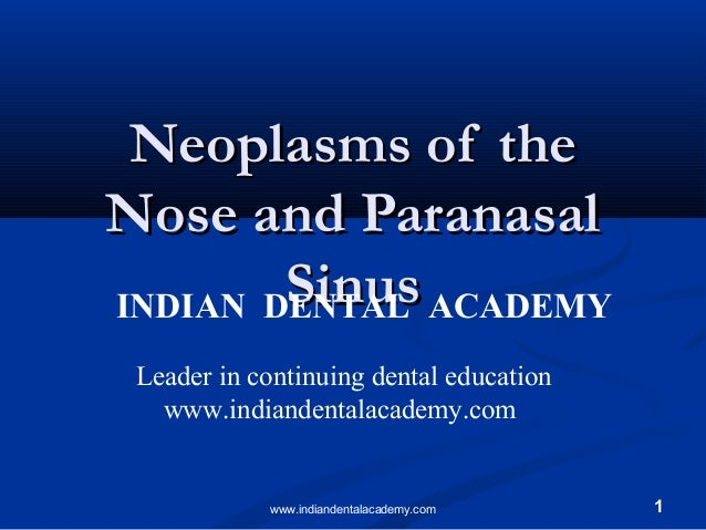 1 Neoplasms of theNeoplasms of the Nose and ParanasalNose and Paranasal SinusSinusINDIAN DENTAL ACADEMY Leader in continui...