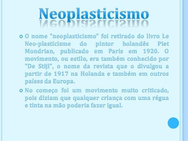 """ O nome """"neoplasticismo"""" foi retirado do livro Le  Neo-plasticisme do pintor holandês Piet  Mondrian, publicado em Paris ..."""
