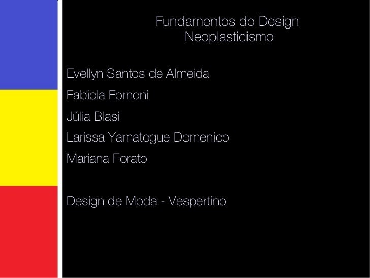 Fundamentos do Design  Neoplasticismo Evellyn Santos de Almeida Fabíola Fornoni Júlia Blasi Larissa Yamatogue Domenico Mar...