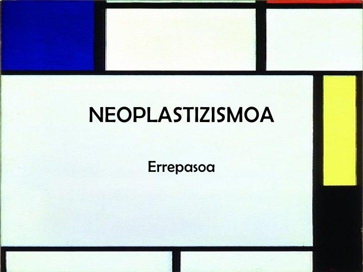 NEOPLASTIZISMOA Errepasoa
