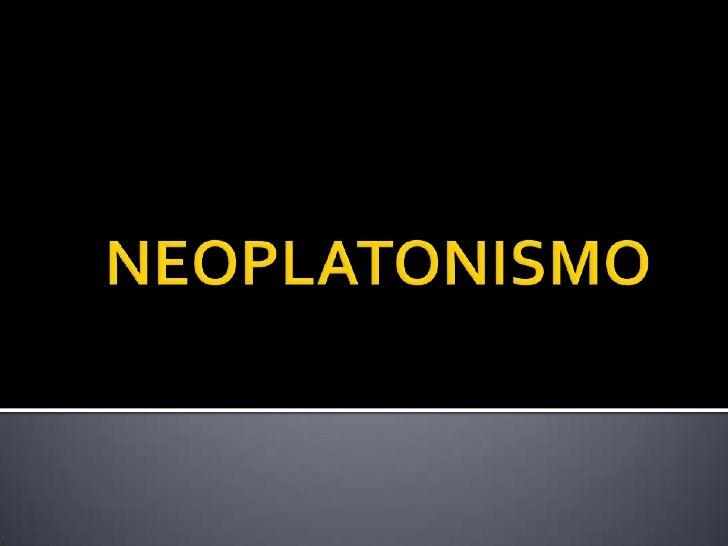    Século III;   Baseado nas obras de Platão;   Amônio Sacas – o mestre;   Criou uma escola em Alexandria;   Plotino ...