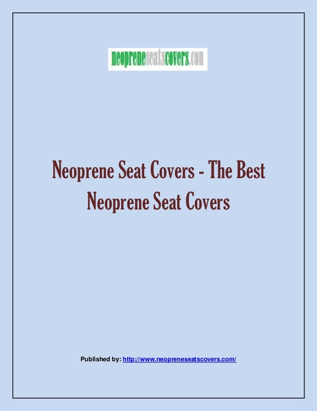 Neoprene Seat Covers - The Best Neoprene Seat Covers Published by: http://www.neopreneseatscovers.com/