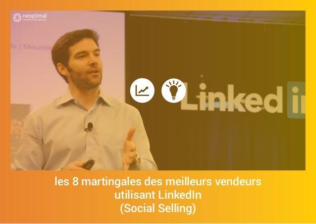 les 8 martingales des meilleurs vendeurs utilisant LinkedIn (Social Selling)