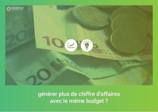 générer plus de chiffre d'affaires avec le même budget ?