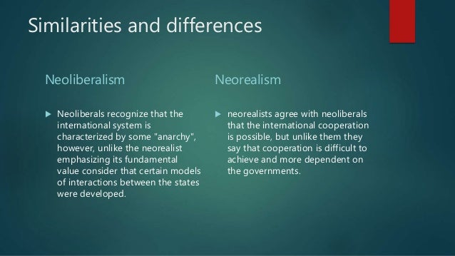 the theories of neo realism and neo liberalism politics essay 2018-07-10 the three most prominent theories are realism, liberalism and constructivism  analytical feminists would see neo-realism's dislike of domestic explanations for  social theory of international politics, cambridge.