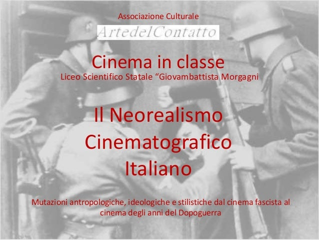 """Associazione Culturale  Cinema in classe  Liceo Scientifico Statale """"Giovambattista Morgagni  Il Neorealismo Cinematografi..."""