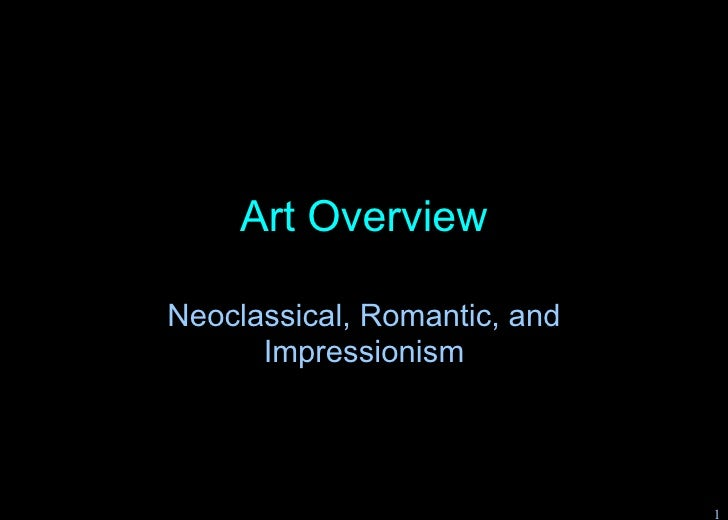 Art Overview Neoclassical, Romantic, and Impressionism