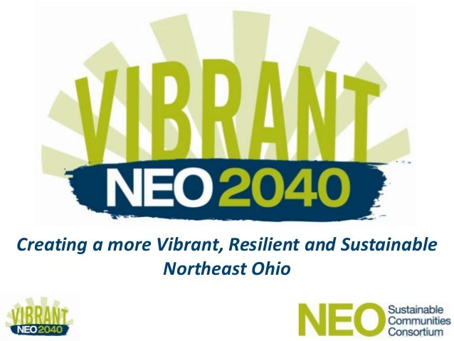 Creating a more Vibrant, Resilient and Sustainable                 Northeast Ohio