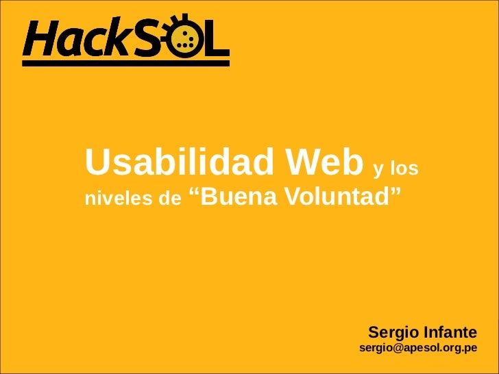 """Usabilidad Web y losniveles de """"Buena   Voluntad""""                           Sergio Infante                              Se..."""