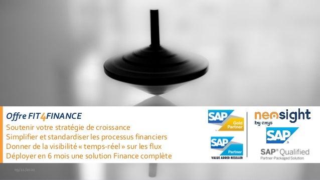 09/11/2020 Offre FIT4FINANCE Soutenir votre stratégie de croissance Simplifier et standardiser les processus financiers Do...