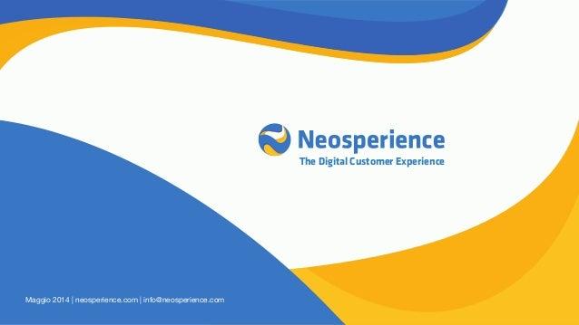 The Digital Customer Experience Maggio 2014 | neosperience.com | info@neosperience.com