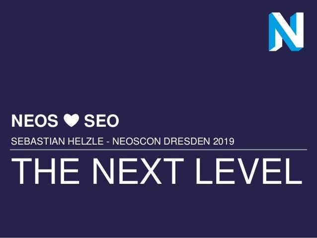 THE NEXT LEVEL NEOS ❤️ SEO SEBASTIAN HELZLE - NEOSCON DRESDEN 2019