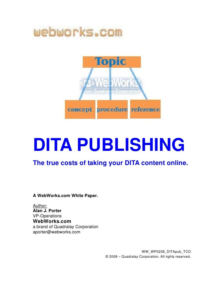 DITA PUBLISHING The true costs of taking your DITA content online.    A WebWorks.com White Paper.  Author: Alan J. Porter ...