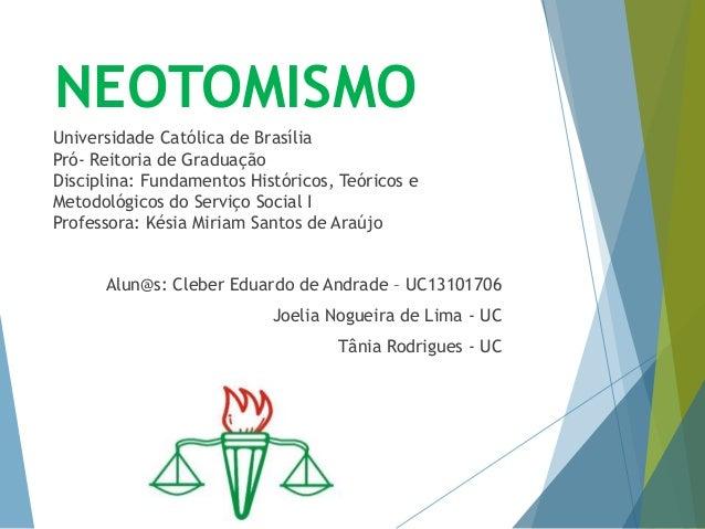 NEOTOMISMO  Universidade Católica de Brasília  Pró- Reitoria de Graduação  Disciplina: Fundamentos Históricos, Teóricos e ...