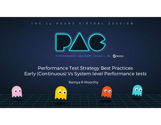 Performance Test Strategy Best Practices Early (Continuous) Vs System level Performance tests Ramya R Moorthy