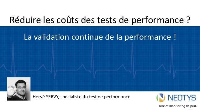 Réduire les coûts des tests de performance ? La validation continue de la performance ! Hervé SERVY, spécialiste du test d...
