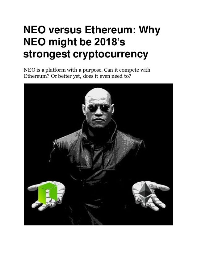 NEO versus Ethereum: Why NEO might be 2018's strongest cryptocurrency NEO is a platform with a purpose. Can it compete wit...