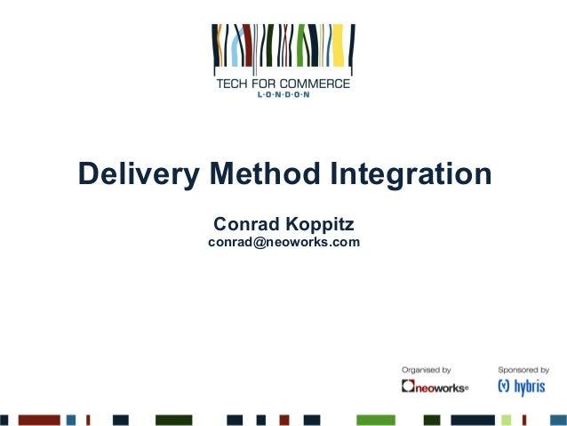 Delivery Method Integration Conrad Koppitz conrad@neoworks.com