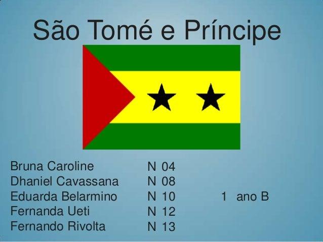 São Tomé e Príncipe  Bruna Caroline Dhaniel Cavassana Eduarda Belarmino Fernanda Ueti Fernando Rivolta  N N N N N  04 08 1...