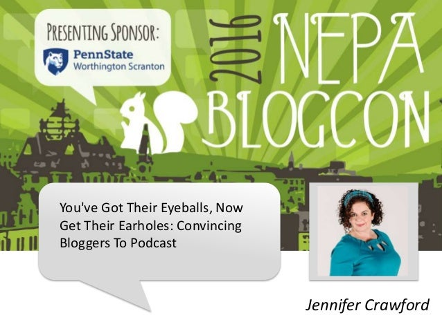 You've Got Their Eyeballs, Now Get Their Earholes: Convincing Bloggers To Podcast Jennifer Crawford