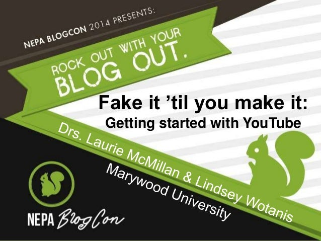 Fake it 'til you make it:  Getting started with YouTube