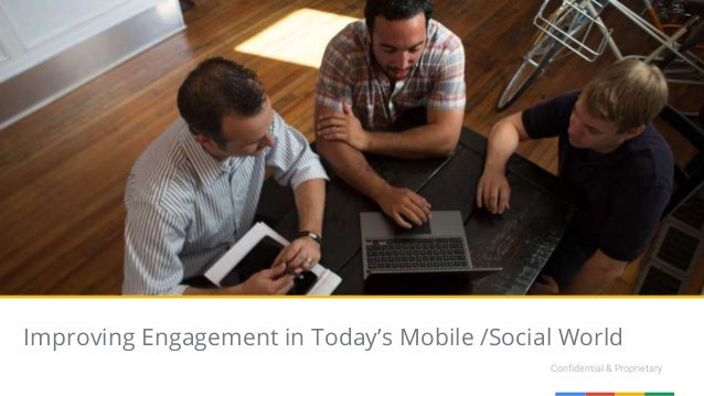 Confidential & Proprietary Improving Engagement in Today's Mobile /Social World