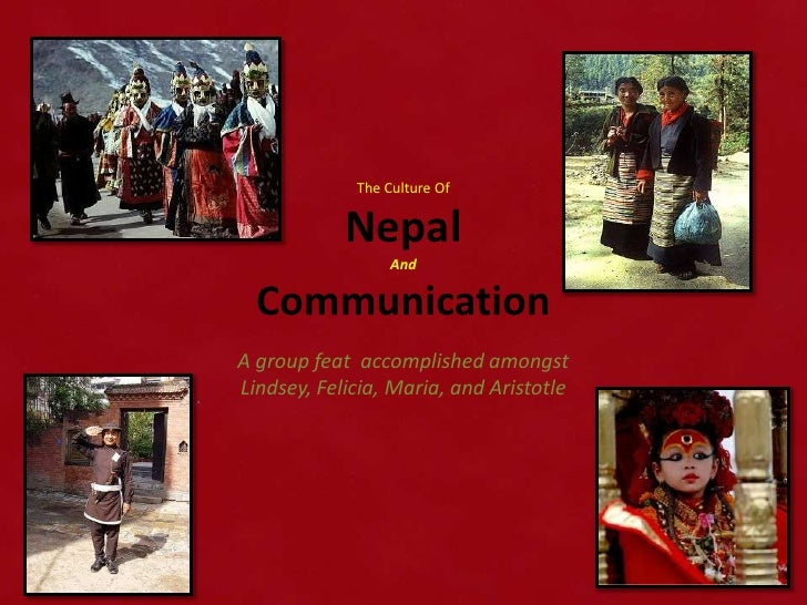 The Culture Of            Nepal                  And  CommunicationA group feat accomplished amongstLindsey, Felicia, Mari...