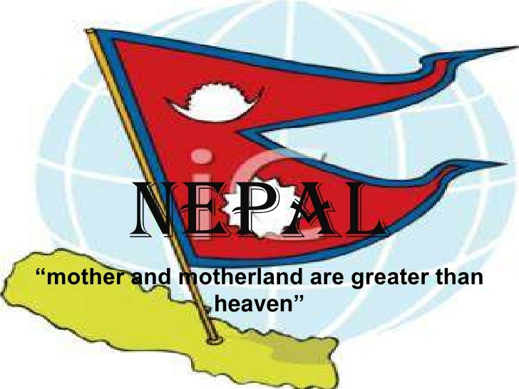 """nepal""""mother and motherland are greater than              heaven"""""""