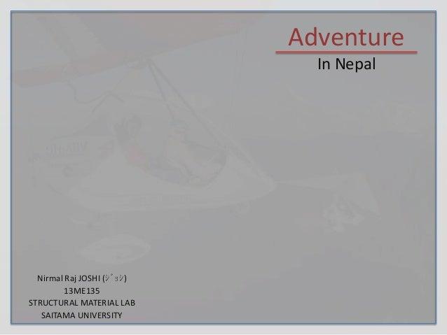 Adventure In Nepal  Nirmal Raj JOSHI (ジョシ) 13ME135 STRUCTURAL MATERIAL LAB SAITAMA UNIVERSITY