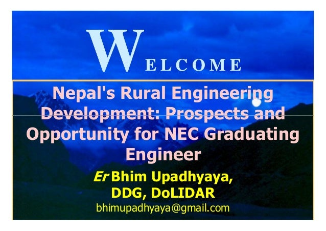 W        ELCOME  Nepals Rural Engineering Development: Prospects andOpportunity for NEC Graduating           Engineer     ...