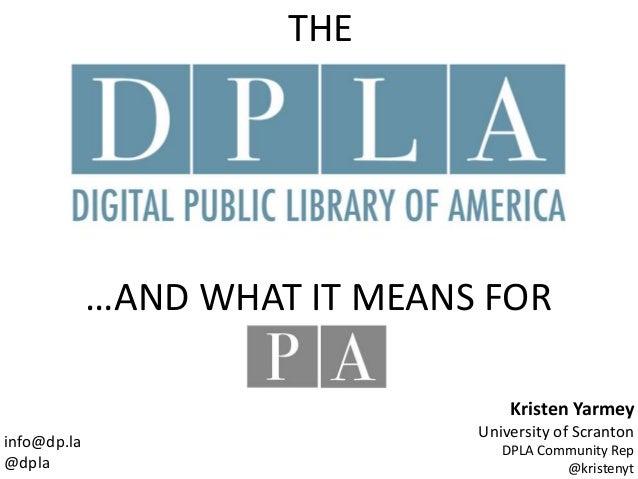 Kristen Yarmey University of Scranton DPLA Community Rep @kristenyt info@dp.la @dpla …AND WHAT IT MEANS FOR THE