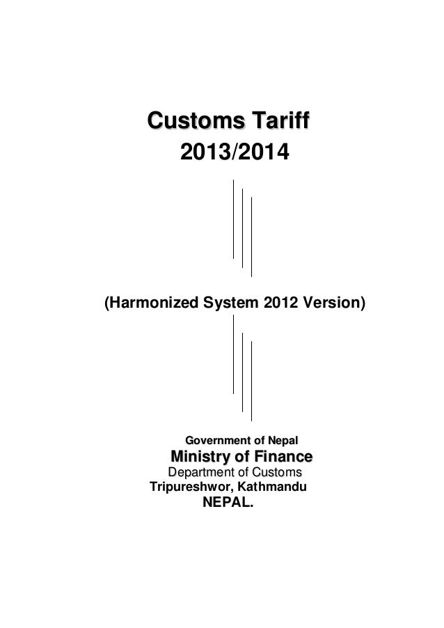 Customs Tariff 2013/2014  (Harmonized System 2012 Version)  Government of Nepal  Ministry of Finance Department of Customs...