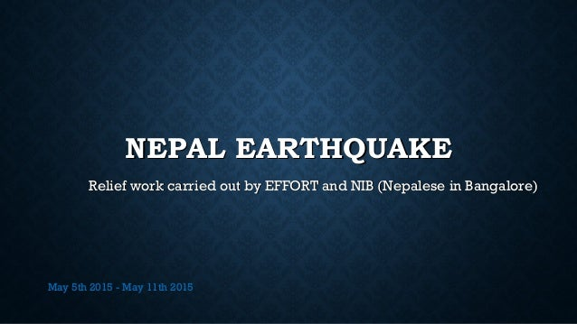 NEPAL EARTHQUAKENEPAL EARTHQUAKE Relief work carried out by EFFORT and NIB (Nepalese in Bangalore)Relief work carried out ...