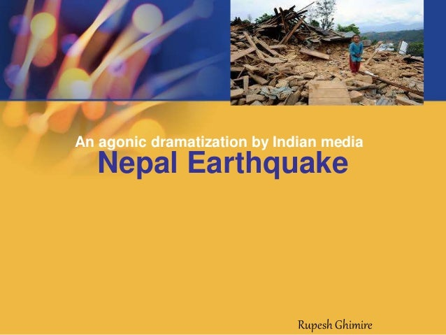 Nepal Earthquake An agonic dramatization by Indian media Rupesh Ghimire
