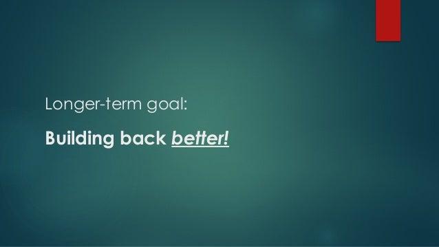 Building back better! Longer-term goal: