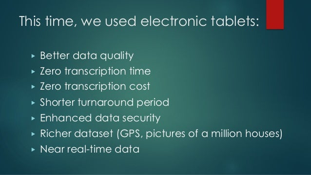 This time, we used electronic tablets: ▶ Better data quality ▶ Zero transcription time ▶ Zero transcription cost ▶ Shorter...