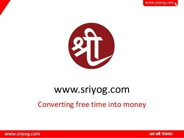 www.sriyog.com Converting free time into money